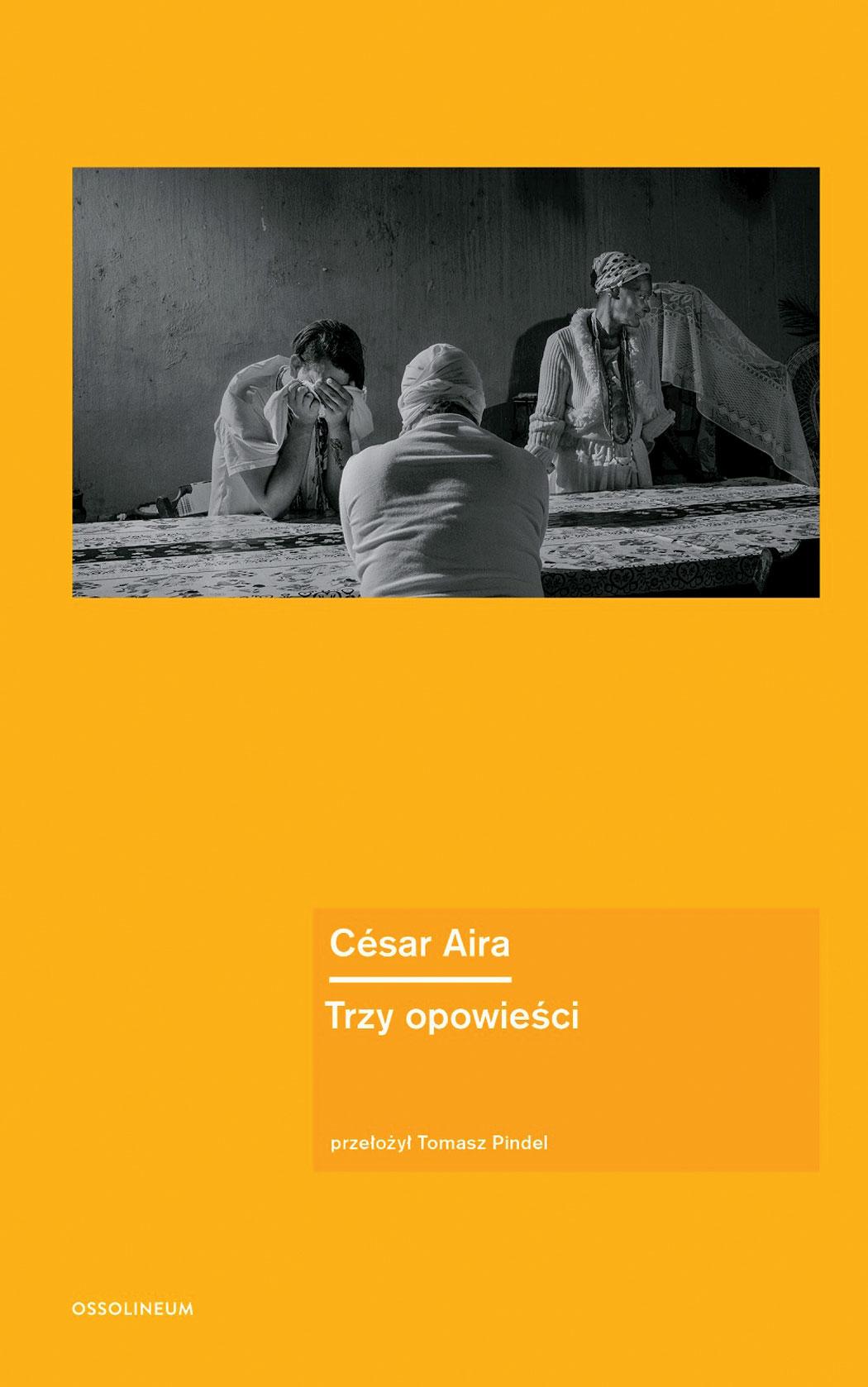 """""""Trzy opowieści"""" César Aira"""