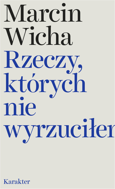 """Marcin Wicha, """"Rzeczy, których nie wyrzuciłem"""", Karakter"""