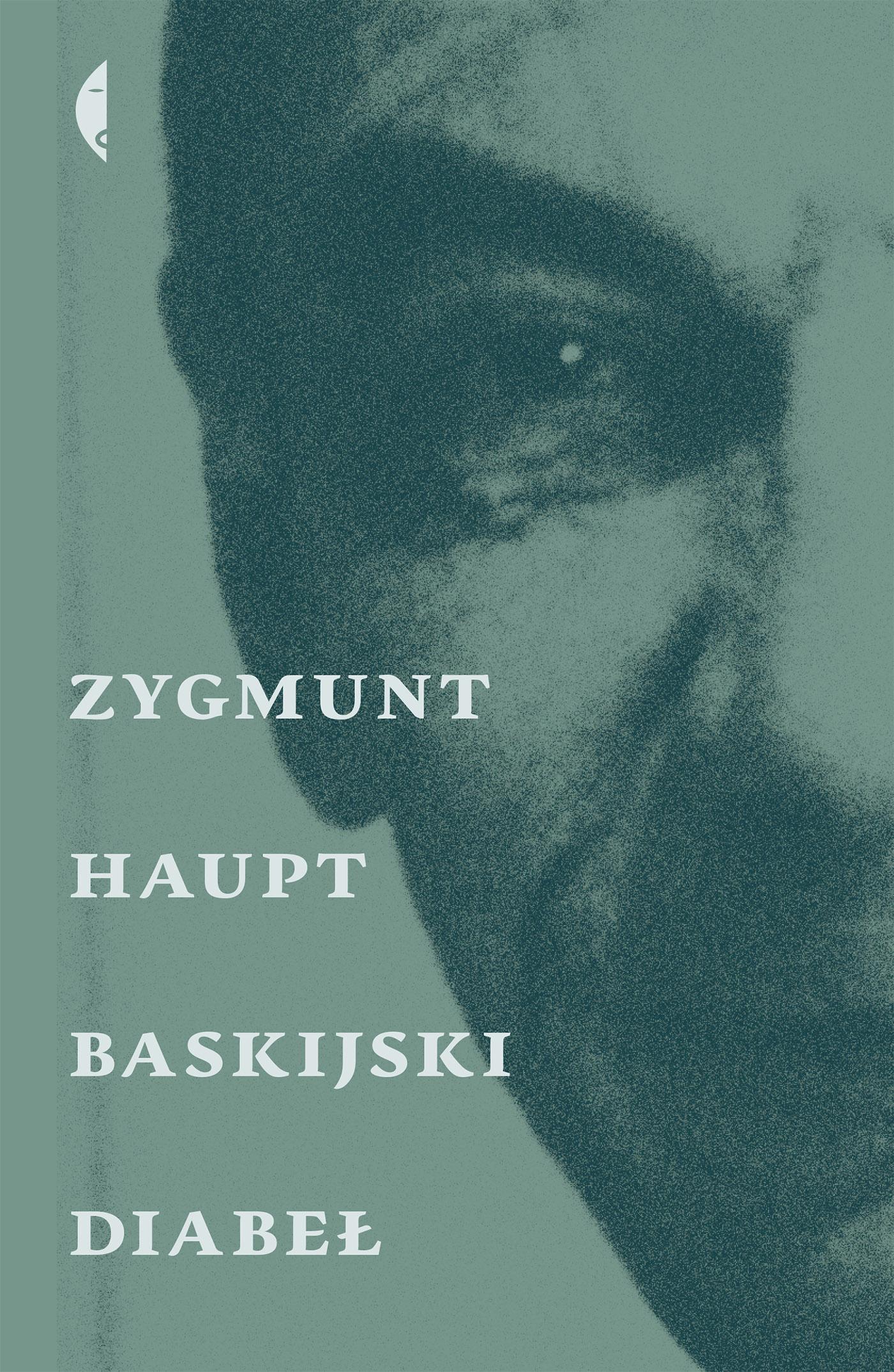 """Zygmunt Haupt, """"Baskijski diabeł"""", Wydawnictwo Czarne 2016"""