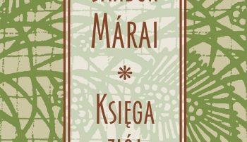 """Nie tylko """"Żar"""" – o """"Księdze ziół"""" Sándora Máraiego"""