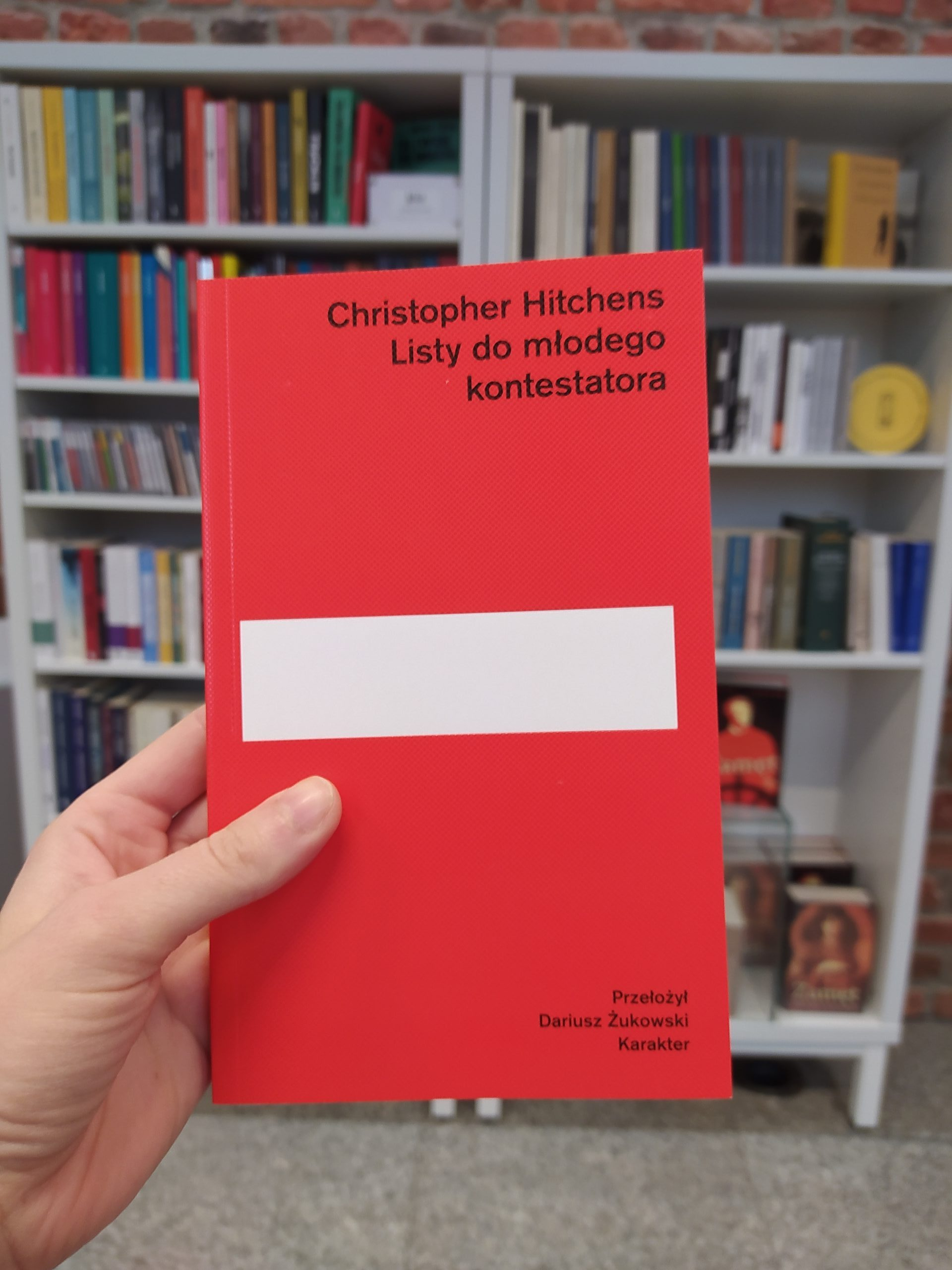 """Christopher Hitchens, """"Listy do młodego kontestatora"""", Karakter 2017, przekład Dariusza Żukowskiego"""