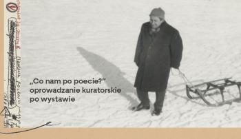 """""""Co nam po poecie?"""" – oprowadzanie kuratorskie po wystawie """"Pan Tadeusz Różewicz"""""""