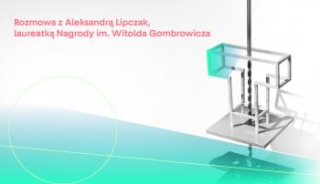 Rozmowa z Aleksandrą Lipczak, laureatką Nagrody im. Witolda Gombrowicza