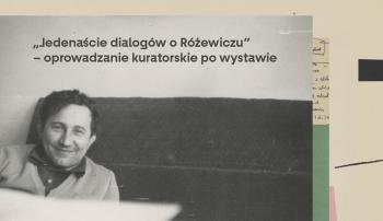 """""""Jedenaście dialogów o Różewiczu"""" – oprowadzanie kuratorskie po wystawie"""