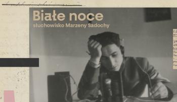 """Premiera słuchowiska """"Białe noce"""" i rozmowa Pawła Zaręby z Marzeną Sadochą"""